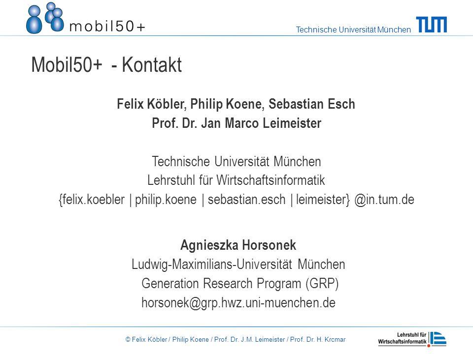 Technische Universität München © Felix Köbler / Philip Koene / Prof. Dr. J.M. Leimeister / Prof. Dr. H. Krcmar Mobil50+ - Kontakt Felix Köbler, Philip