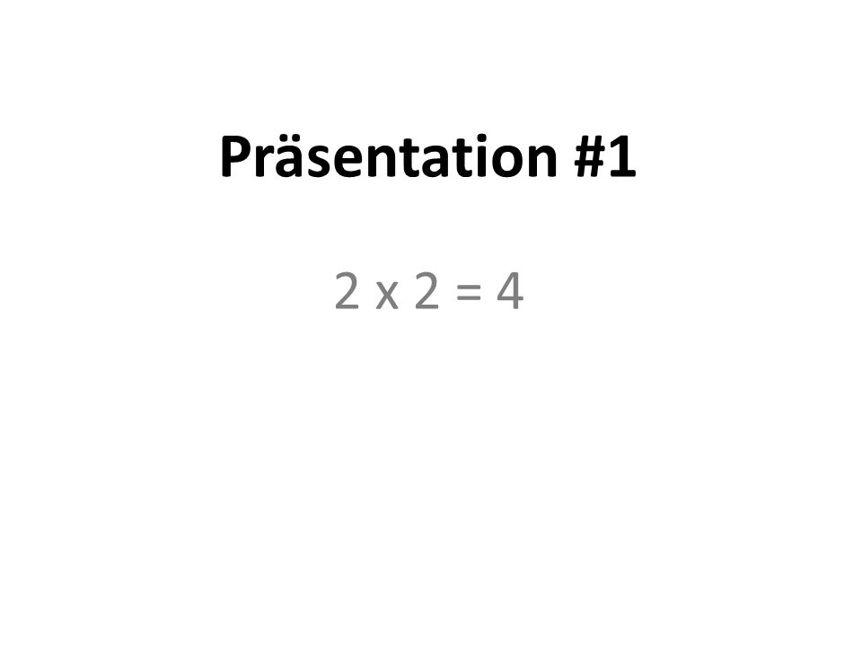 Präsentation #1 2 x 2 = 4