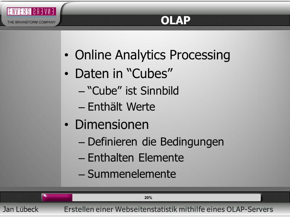 Jan Lübeck Online Analytics Processing Daten in Cubes – Cube ist Sinnbild – Enthält Werte Dimensionen – Definieren die Bedingungen – Enthalten Elemente – Summenelemente OLAP