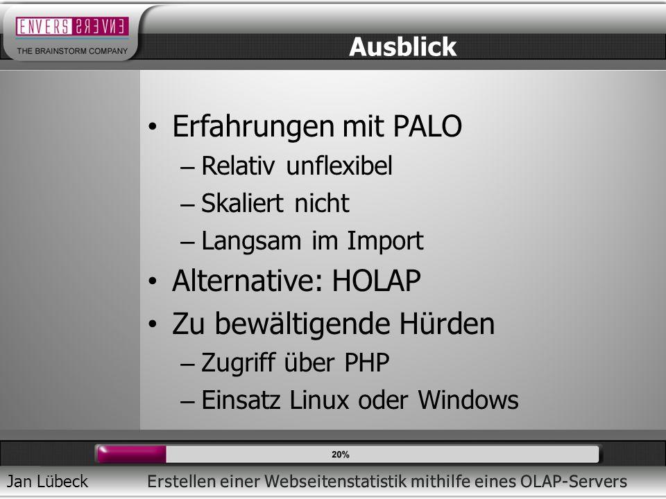 Jan Lübeck Erfahrungen mit PALO – Relativ unflexibel – Skaliert nicht – Langsam im Import Alternative: HOLAP Zu bewältigende Hürden – Zugriff über PHP – Einsatz Linux oder Windows Ausblick