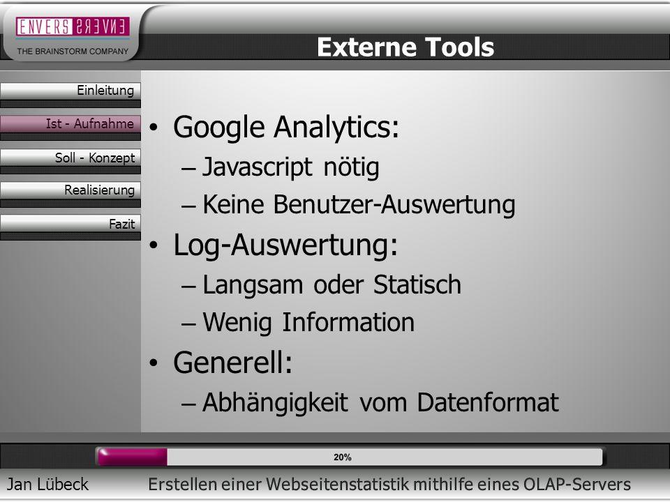 Jan Lübeck Google Analytics: – Javascript nötig – Keine Benutzer-Auswertung Log-Auswertung: – Langsam oder Statisch – Wenig Information Generell: – Ab