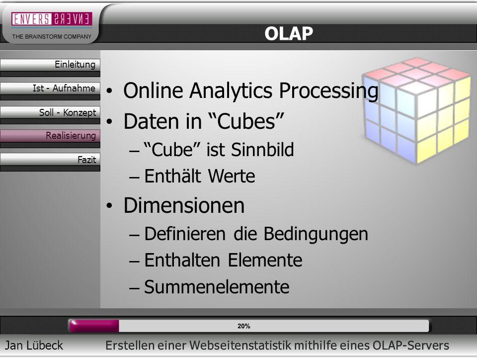 Jan Lübeck Online Analytics Processing Daten in Cubes – Cube ist Sinnbild – Enthält Werte Dimensionen – Definieren die Bedingungen – Enthalten Element