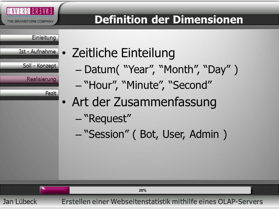 Jan Lübeck Zeitliche Einteilung – Datum( Year, Month, Day ) – Hour, Minute, Second Art der Zusammenfassung – Request – Session ( Bot, User, Admin ) De