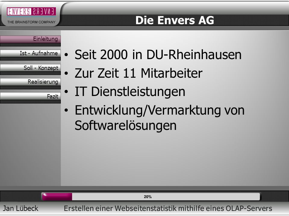 Jan Lübeck Seit 2000 in DU-Rheinhausen Zur Zeit 11 Mitarbeiter IT Dienstleistungen Entwicklung/Vermarktung von Softwarelösungen Die Envers AG