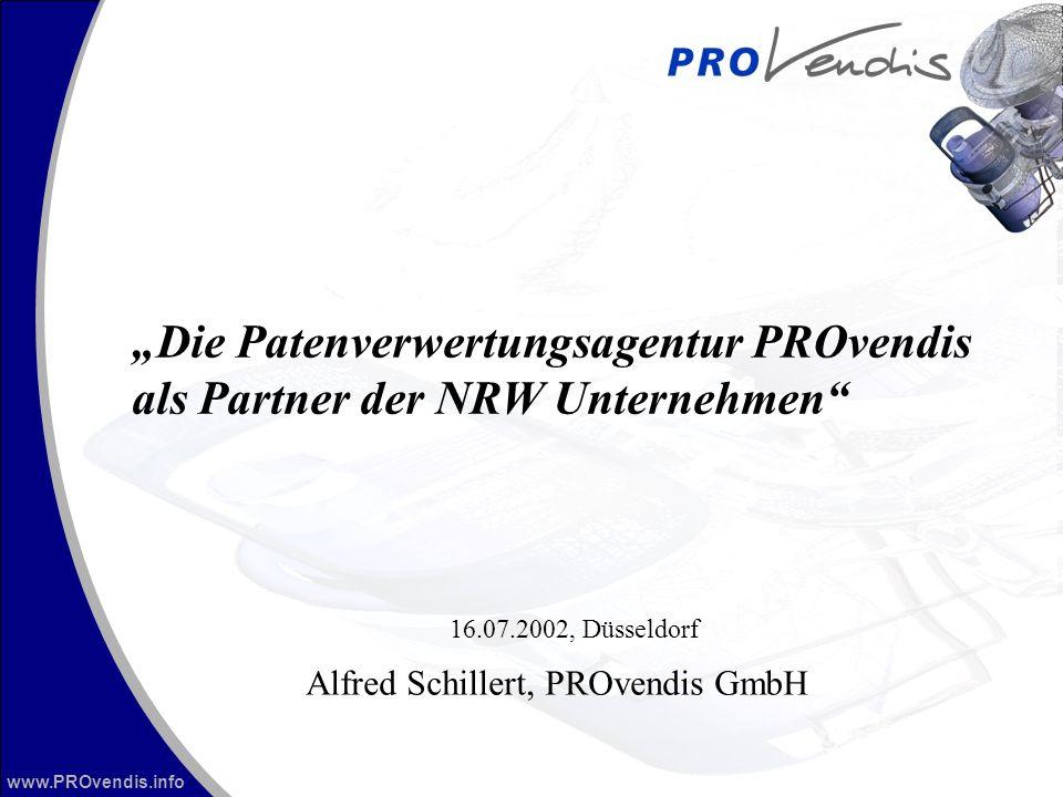www.PROvendis.info Die Patenverwertungsagentur PROvendis als Partner der NRW Unternehmen Alfred Schillert, PROvendis GmbH 16.07.2002, Düsseldorf