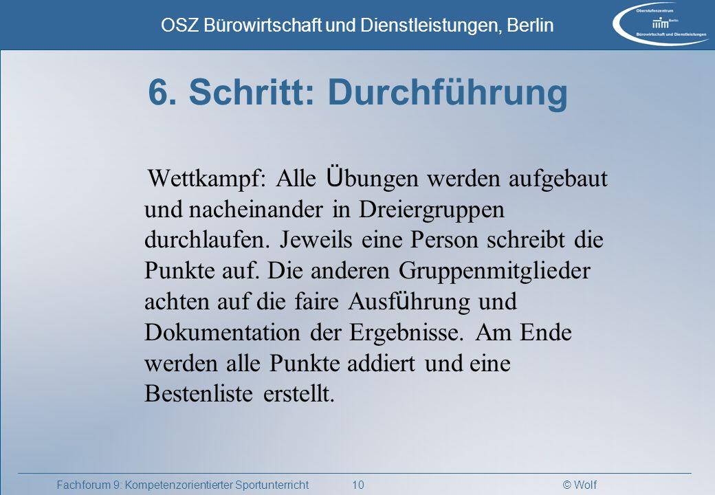© Wolf OSZ Bürowirtschaft und Dienstleistungen, Berlin 10Fachforum 9: Kompetenzorientierter Sportunterricht 6. Schritt: Durchführung Wettkampf: Alle Ü