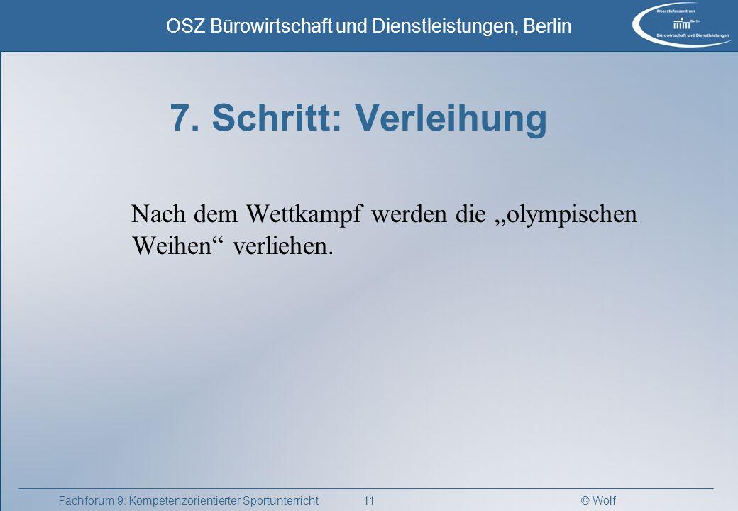 © Wolf OSZ Bürowirtschaft und Dienstleistungen, Berlin 11Fachforum 9: Kompetenzorientierter Sportunterricht 7. Schritt: Verleihung Nach dem Wettkampf