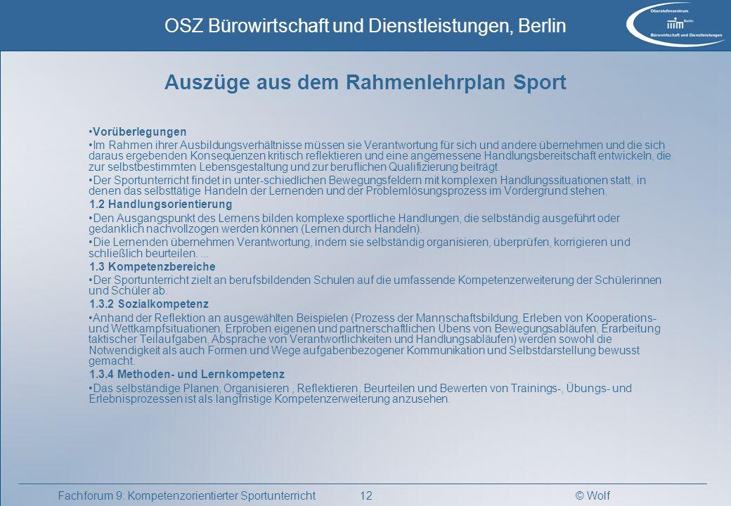© Wolf OSZ Bürowirtschaft und Dienstleistungen, Berlin 12Fachforum 9: Kompetenzorientierter Sportunterricht Auszüge aus dem Rahmenlehrplan Sport Vorüb