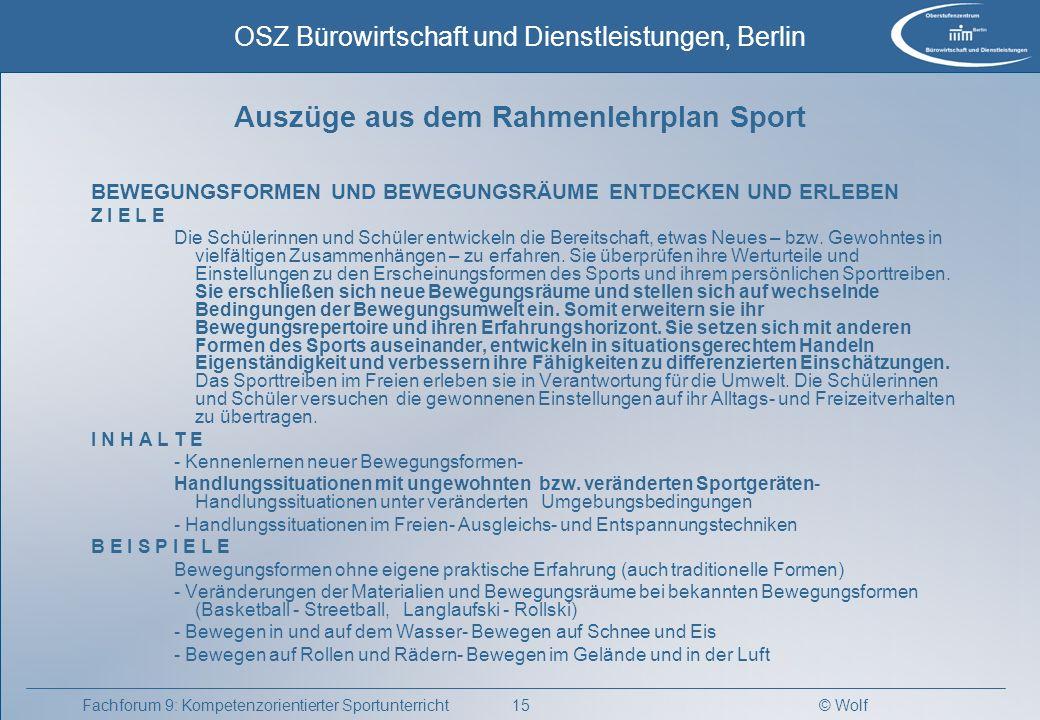 © Wolf OSZ Bürowirtschaft und Dienstleistungen, Berlin 15Fachforum 9: Kompetenzorientierter Sportunterricht Auszüge aus dem Rahmenlehrplan Sport BEWEG