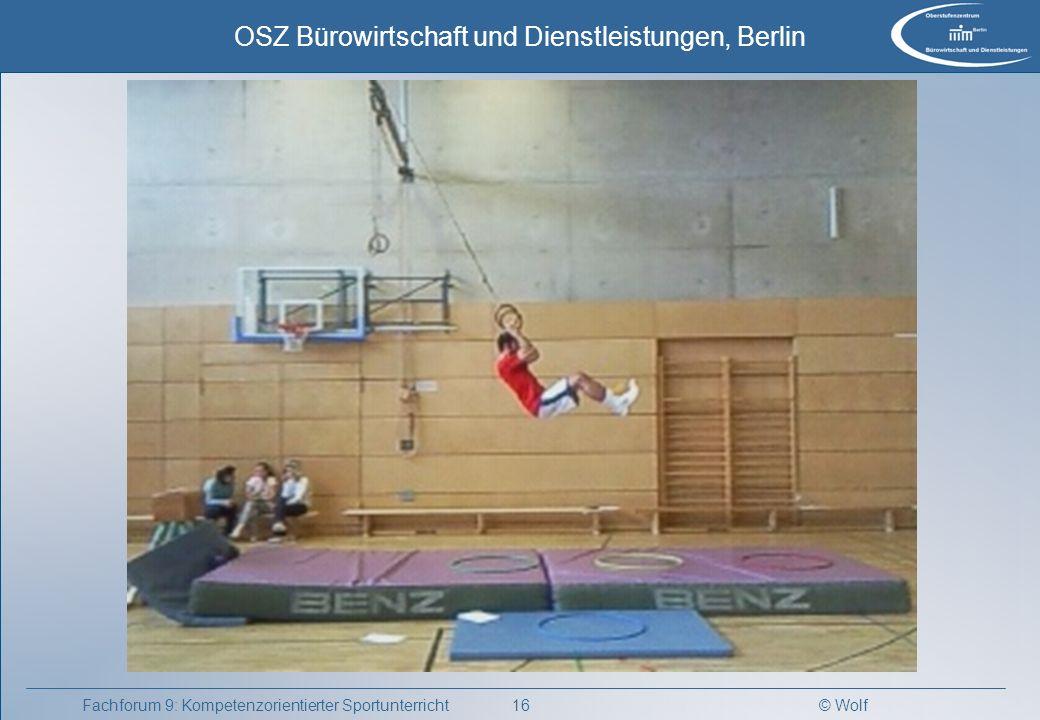 © Wolf OSZ Bürowirtschaft und Dienstleistungen, Berlin 17Fachforum 9: Kompetenzorientierter Sportunterricht Durchführung