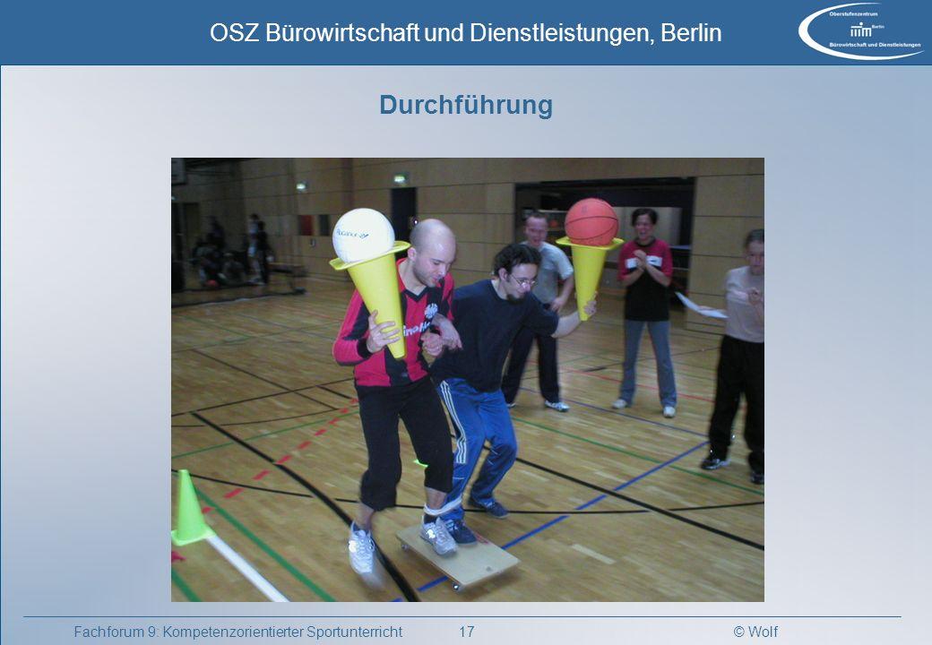 © Wolf OSZ Bürowirtschaft und Dienstleistungen, Berlin 18Fachforum 9: Kompetenzorientierter Sportunterricht Durchführung