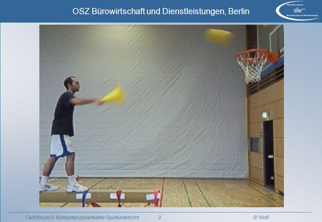 © Wolf OSZ Bürowirtschaft und Dienstleistungen, Berlin 3Fachforum 9: Kompetenzorientierter Sportunterricht Ziel Schüler gestalten eigenverantwortlich und spaßbetont den Sportunterricht.