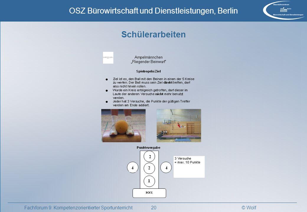 © Wolf OSZ Bürowirtschaft und Dienstleistungen, Berlin 21Fachforum 9: Kompetenzorientierter Sportunterricht Schülerarbeiten