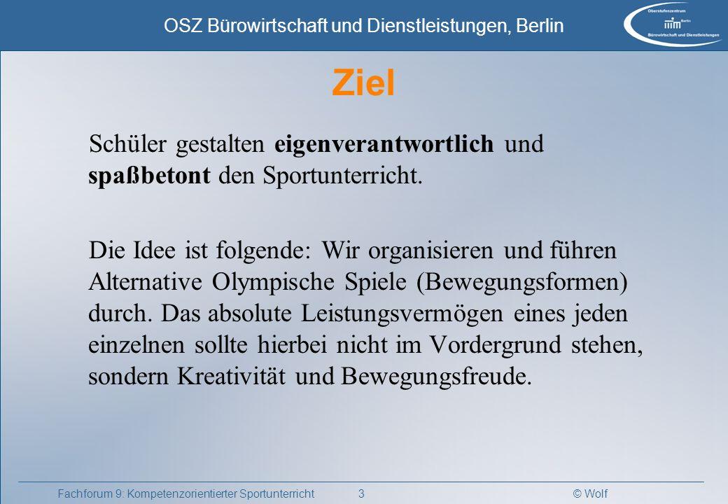© Wolf OSZ Bürowirtschaft und Dienstleistungen, Berlin 4Fachforum 9: Kompetenzorientierter Sportunterricht Jede/r Schüler/in muss einen 10-Kampf ablegen.
