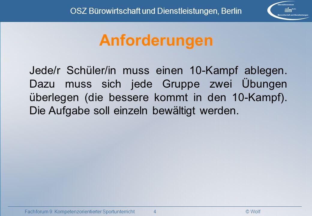© Wolf OSZ Bürowirtschaft und Dienstleistungen, Berlin 4Fachforum 9: Kompetenzorientierter Sportunterricht Jede/r Schüler/in muss einen 10-Kampf ableg