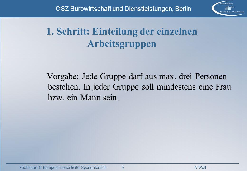 © Wolf OSZ Bürowirtschaft und Dienstleistungen, Berlin 5Fachforum 9: Kompetenzorientierter Sportunterricht 1. Schritt: Einteilung der einzelnen Arbeit