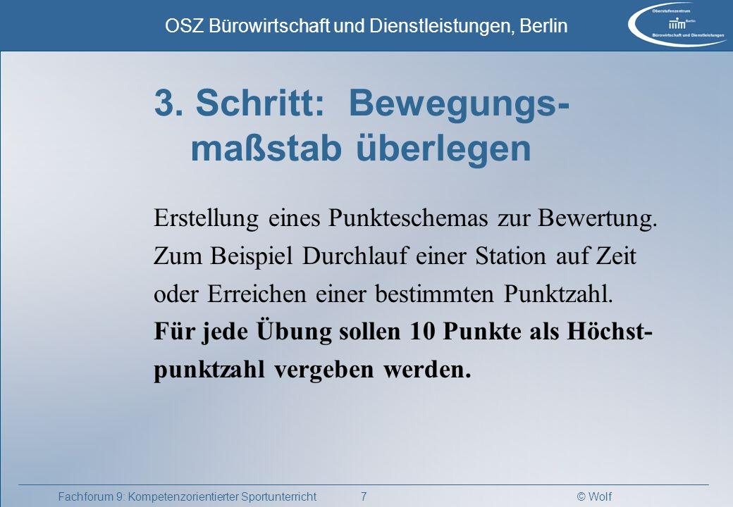 © Wolf OSZ Bürowirtschaft und Dienstleistungen, Berlin 7Fachforum 9: Kompetenzorientierter Sportunterricht 3. Schritt: Bewegungs- maßstab überlegen Er
