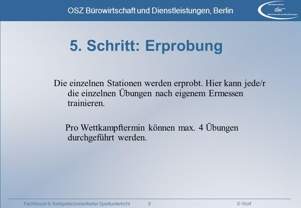 © Wolf OSZ Bürowirtschaft und Dienstleistungen, Berlin 9Fachforum 9: Kompetenzorientierter Sportunterricht 5. Schritt: Erprobung Die einzelnen Station