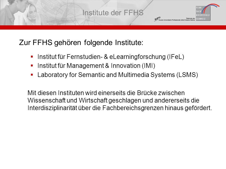 Zur FFHS gehören folgende Institute: Institut für Fernstudien- & eLearningforschung (IFeL) Institut für Management & Innovation (IMI) Laboratory for S