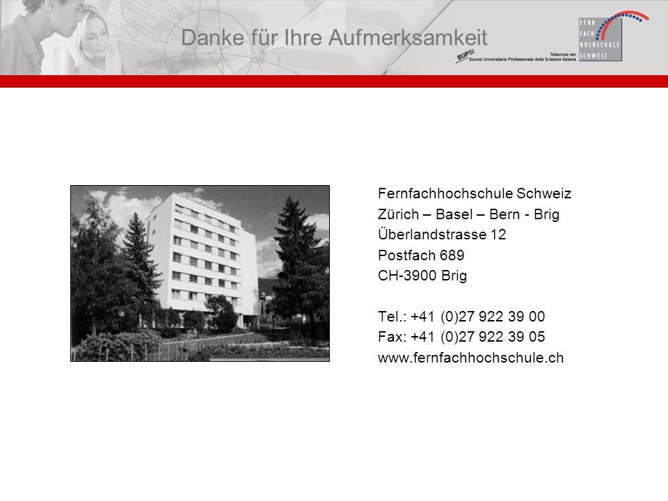 Danke für Ihre Aufmerksamkeit Fernfachhochschule Schweiz Zürich – Basel – Bern - Brig Überlandstrasse 12 Postfach 689 CH-3900 Brig Tel.: +41 (0)27 922