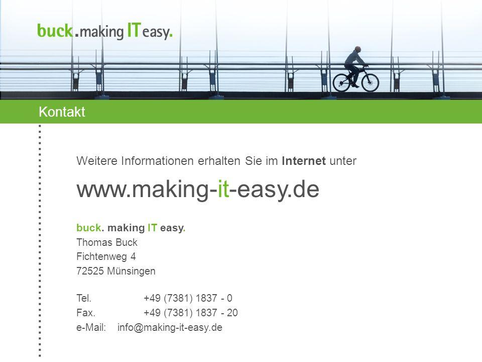 Weitere Informationen erhalten Sie im Internet unter www.making-it-easy.de buck. making IT easy. Thomas Buck Fichtenweg 4 72525 Münsingen Tel. +49 (73