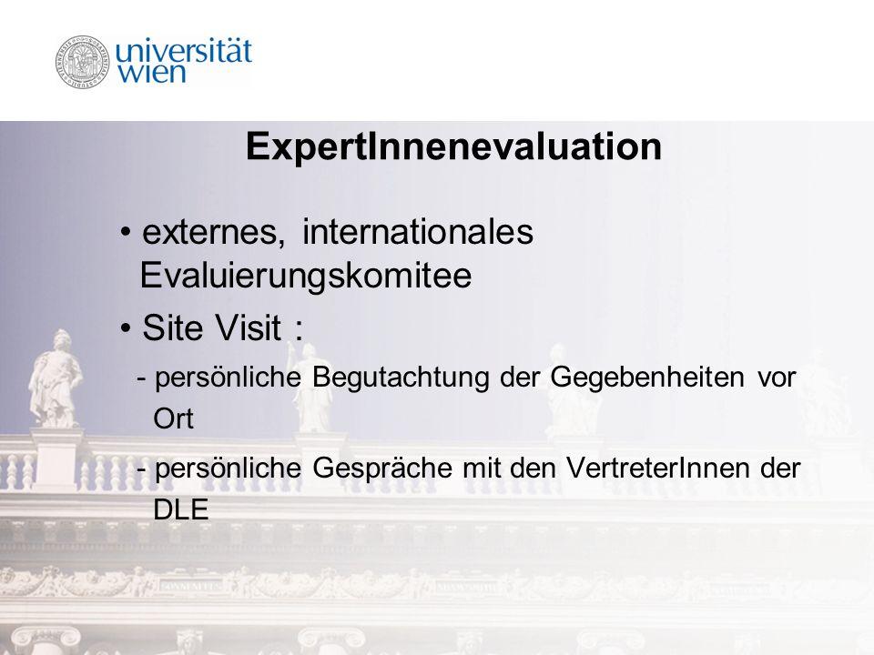 ExpertInnenevaluation externes, internationales Evaluierungskomitee Site Visit : - persönliche Begutachtung der Gegebenheiten vor Ort - persönliche Gespräche mit den VertreterInnen der DLE