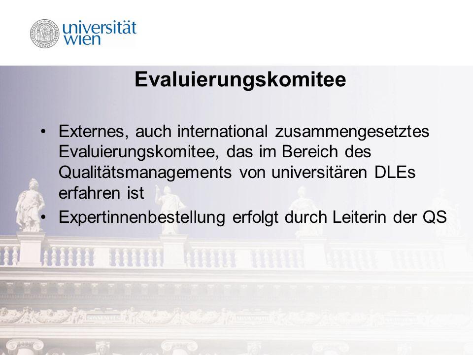 Evaluierungskomitee Externes, auch international zusammengesetztes Evaluierungskomitee, das im Bereich des Qualitätsmanagements von universitären DLEs erfahren ist Expertinnenbestellung erfolgt durch Leiterin der QS