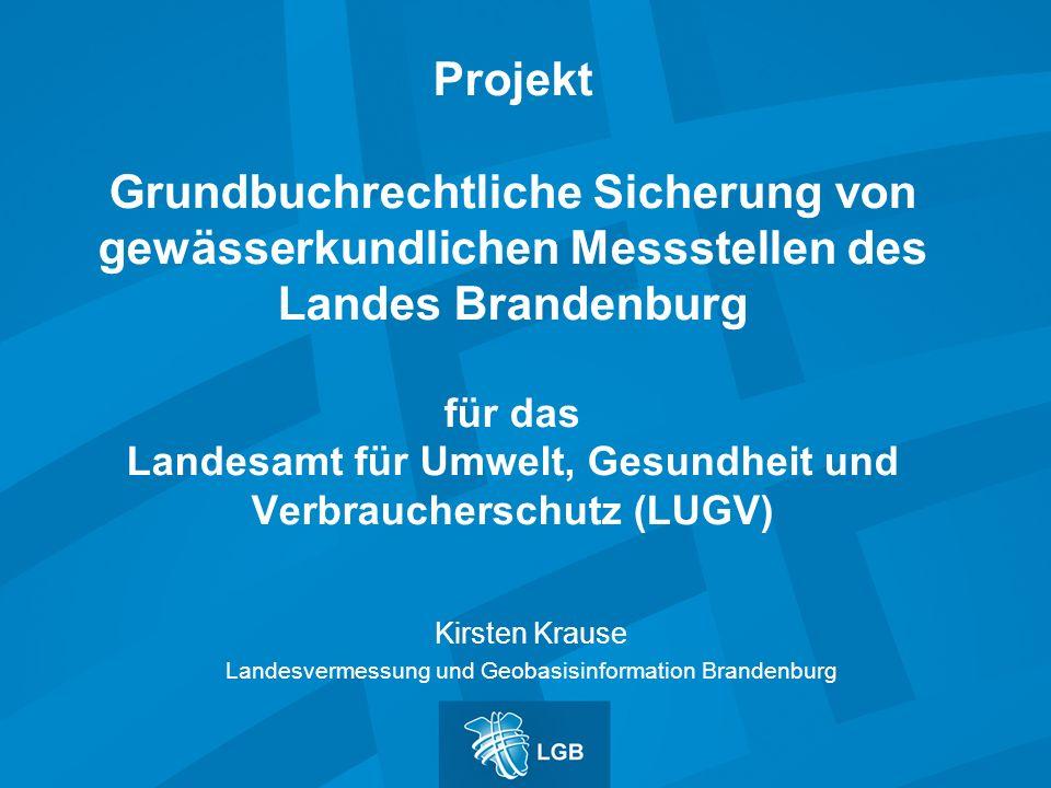 Projekt Grundbuchrechtliche Sicherung von gewässerkundlichen Messstellen des Landes Brandenburg für das Landesamt für Umwelt, Gesundheit und Verbrauch