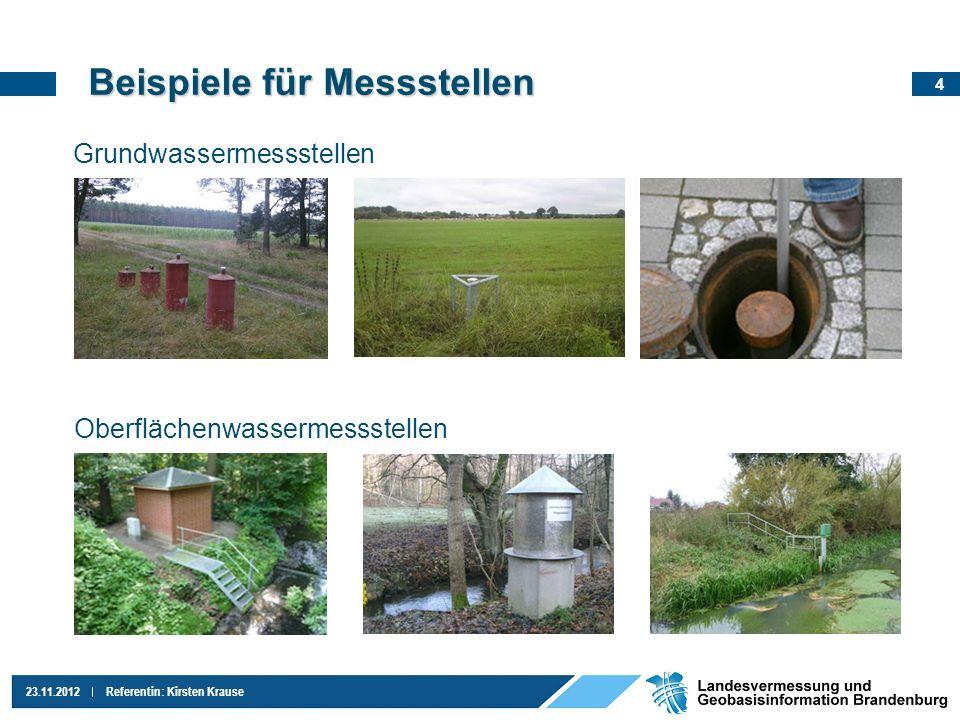 4 23.11.2012Referentin: Kirsten Krause Beispiele für Messstellen Grundwassermessstellen Oberflächenwassermessstellen