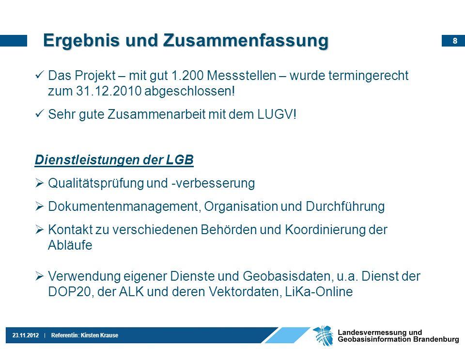 8 23.11.2012Referentin: Kirsten Krause Ergebnis und Zusammenfassung Das Projekt – mit gut 1.200 Messstellen – wurde termingerecht zum 31.12.2010 abges
