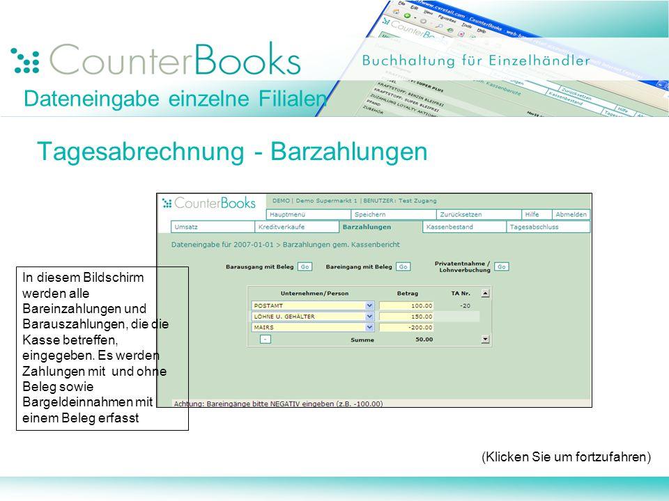 Dateneingabe einzelne Filialen Tagesabrechnung - Barzahlungen (Klicken Sie um fortzufahren) In diesem Bildschirm werden alle Bareinzahlungen und Barau