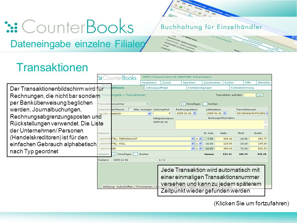 Dateneingabe einzelne Filialen Transaktionen Der Transaktionenbildschirm wird für Rechnungen, die nicht bar sondern per Banküberweisung beglichen werd
