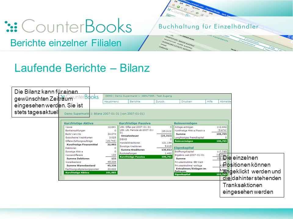Berichte einzelner Filialen Laufende Berichte – Bilanz Die Bilanz kann für einen gewünschten Zeitraum eingesehen werden. Sie ist stets tagesaktuell Di