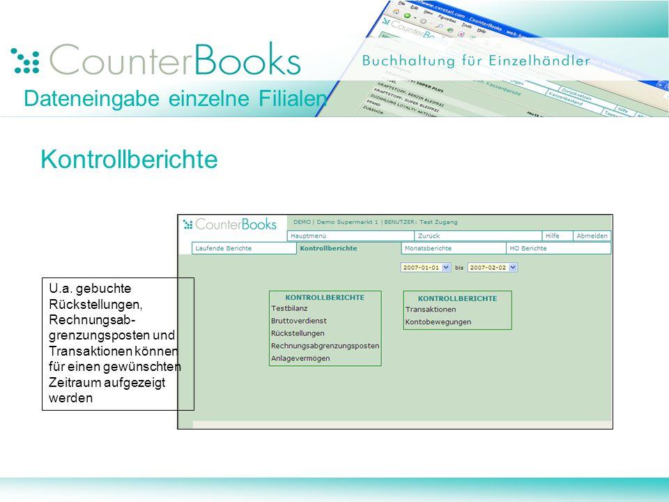 Dateneingabe einzelne Filialen Kontrollberichte U.a. gebuchte Rückstellungen, Rechnungsab- grenzungsposten und Transaktionen können für einen gewünsch