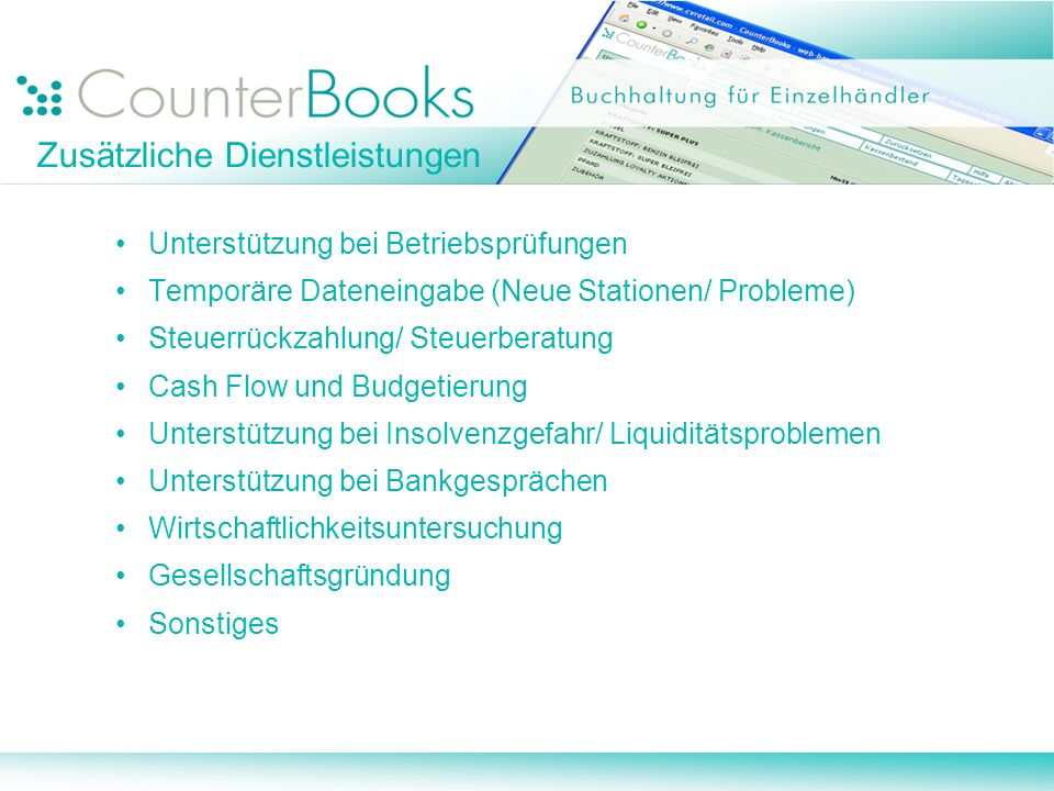 Zusätzliche Dienstleistungen Unterstützung bei Betriebsprüfungen Temporäre Dateneingabe (Neue Stationen/ Probleme) Steuerrückzahlung/ Steuerberatung C