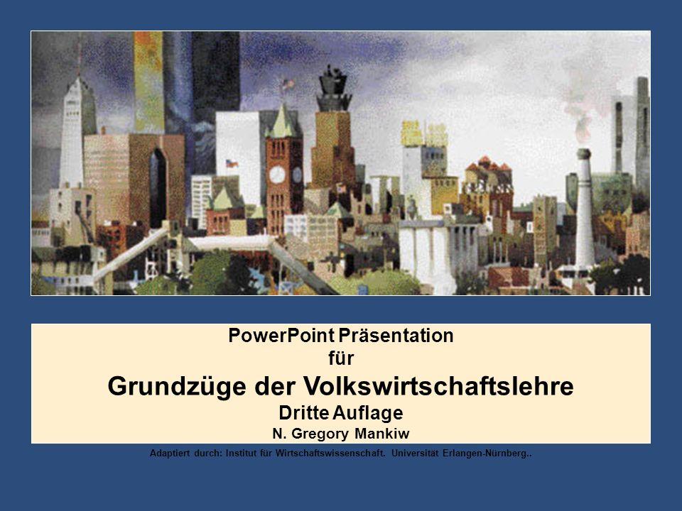 PowerPoint Präsentation für Grundzüge der Volkswirtschaftslehre Dritte Auflage N. Gregory Mankiw Adaptiert durch: Institut für Wirtschaftswissenschaft