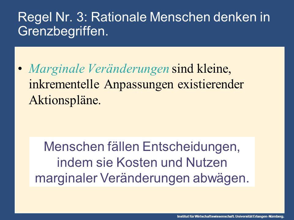 Institut für Wirtschaftswissenschaft. Universität Erlangen-Nürnberg. Menschen fällen Entscheidungen, indem sie Kosten und Nutzen marginaler Veränderun