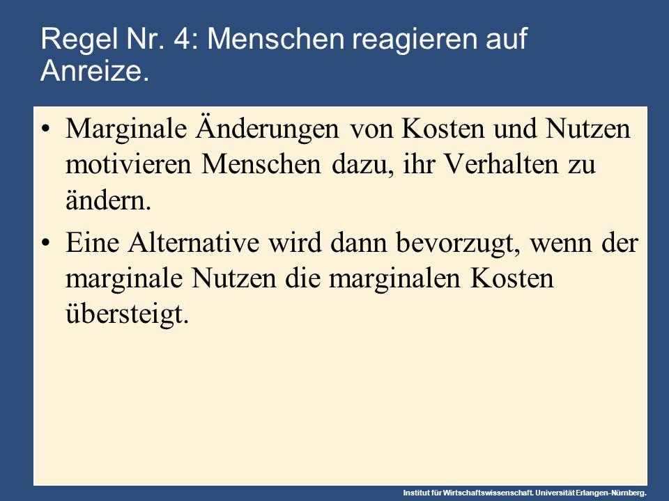 Institut für Wirtschaftswissenschaft. Universität Erlangen-Nürnberg. Regel Nr. 4: Menschen reagieren auf Anreize. Marginale Änderungen von Kosten und