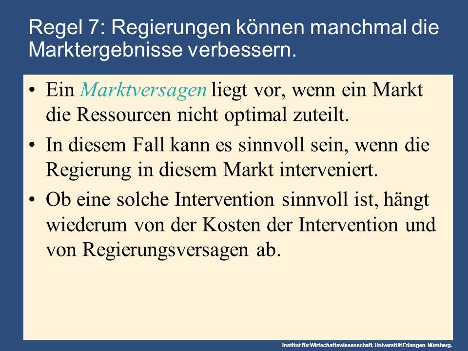 Institut für Wirtschaftswissenschaft. Universität Erlangen-Nürnberg. Regel 7: Regierungen können manchmal die Marktergebnisse verbessern. Ein Marktver