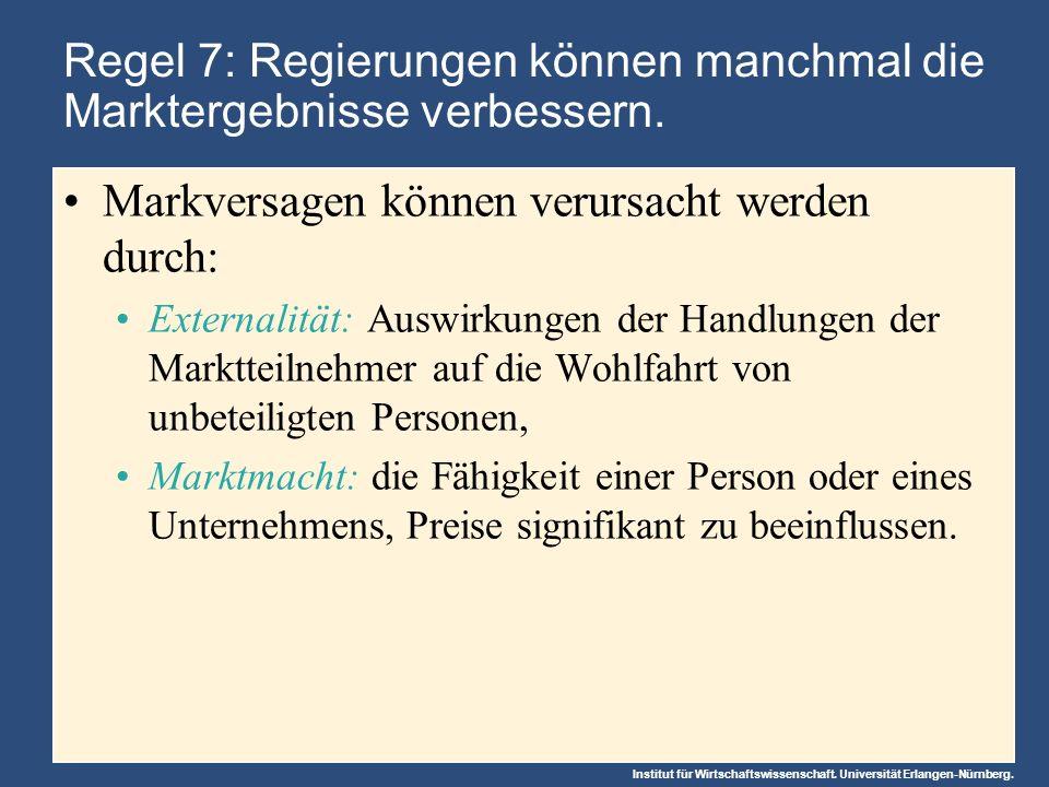 Institut für Wirtschaftswissenschaft. Universität Erlangen-Nürnberg. Regel 7: Regierungen können manchmal die Marktergebnisse verbessern. Markversagen