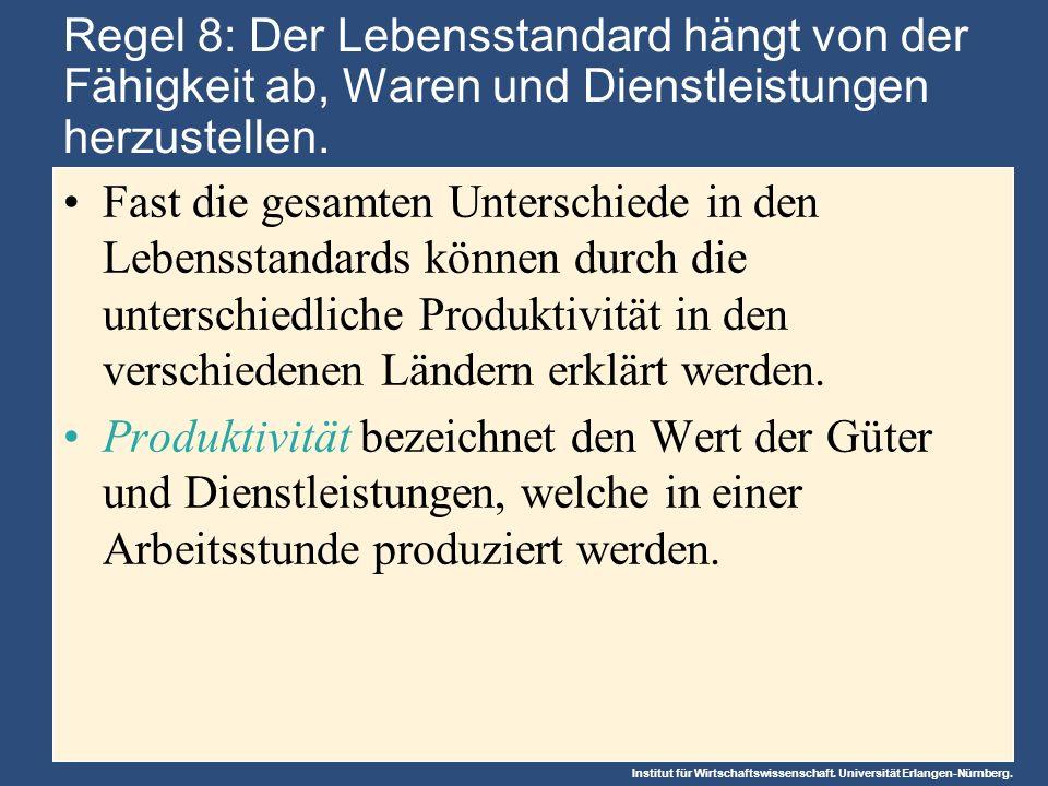 Institut für Wirtschaftswissenschaft. Universität Erlangen-Nürnberg. Regel 8: Der Lebensstandard hängt von der Fähigkeit ab, Waren und Dienstleistunge