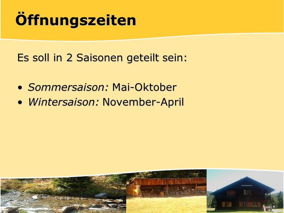 Öffnungszeiten Es soll in 2 Saisonen geteilt sein: Sommersaison: Mai-OktoberSommersaison: Mai-Oktober Wintersaison: November-AprilWintersaison: November-April