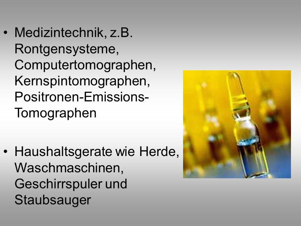 Medizintechnik, z.B. Rontgensysteme, Computertomographen, Kernspintomographen, Positronen-Emissions- Tomographen Haushaltsgerate wie Herde, Waschmasch