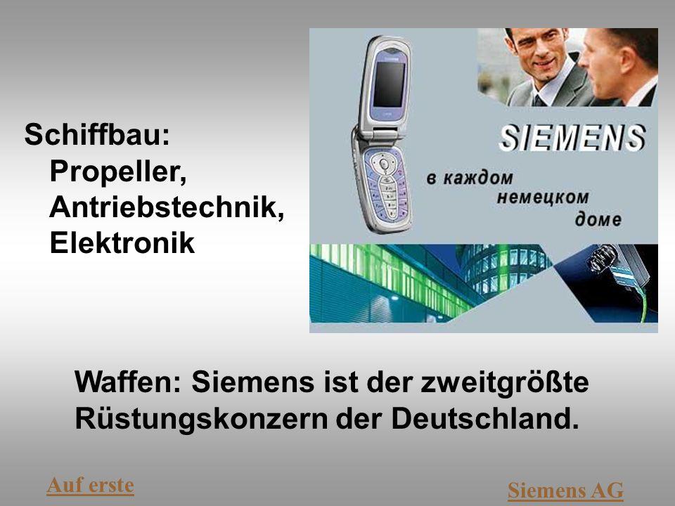 Schiffbau: Propeller, Antriebstechnik, Elektronik Auf erste Siemens AG Waffen: Siemens ist der zweitgrößte Rüstungskonzern der Deutschland.