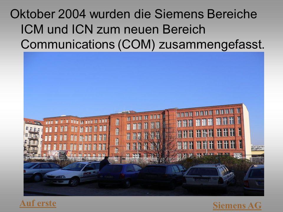 Oktober 2004 wurden die Siemens Bereiche ICM und ICN zum neuen Bereich Communications (COM) zusammengefasst. Auf erste Siemens AG