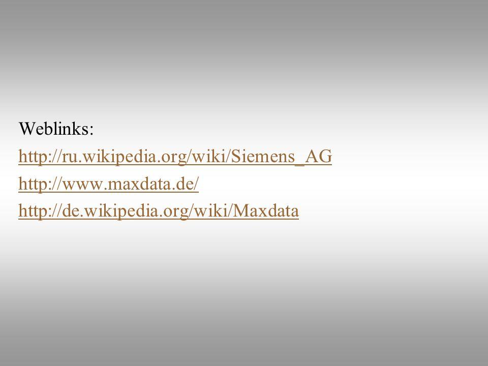 Weblinks: http://ru.wikipedia.org/wiki/Siemens_AG http://www.maxdata.de/ http://de.wikipedia.org/wiki/Maxdata
