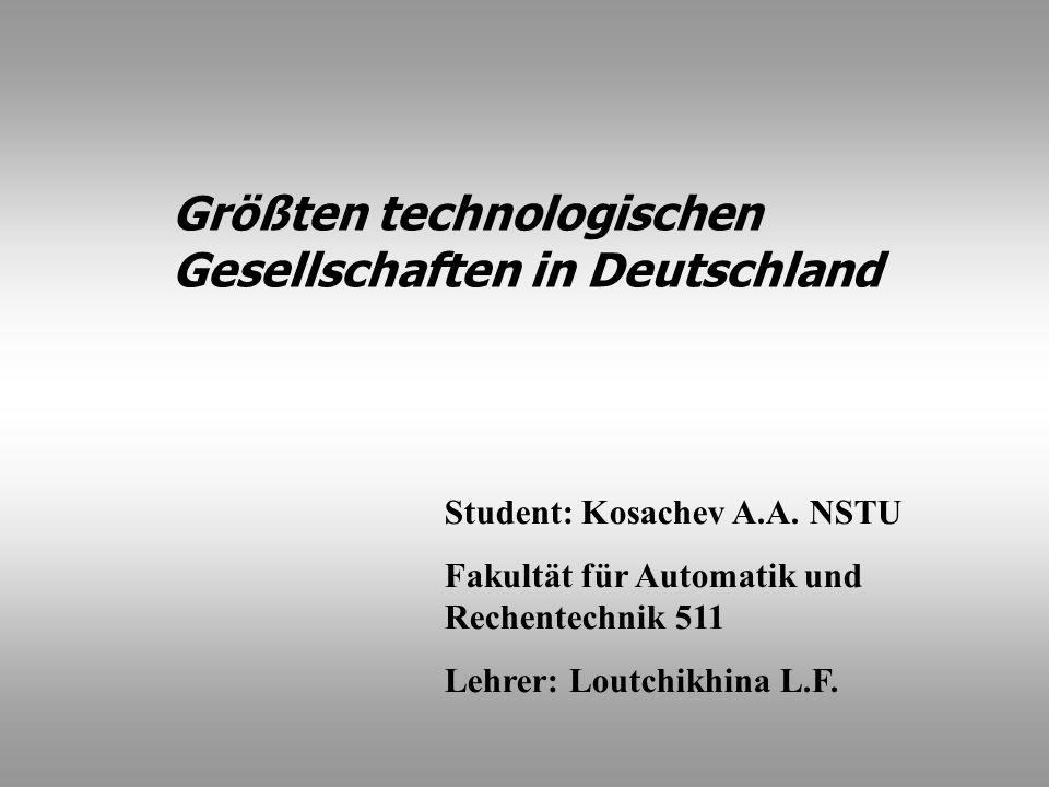 Student: Kosachev A.A. NSTU Fakultät für Automatik und Rechentechnik 511 Lehrer: Loutchikhina L.F. Größten technologischen Gesellschaften in Deutschla