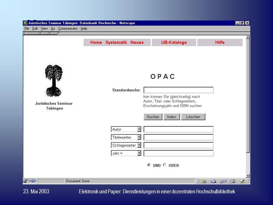 23. Mai 2003Elektronik und Papier: Dienstleistungen in einer dezentralen Hochschulbibliothek Vielen Dank für Ihre Aufmerksamkeit !