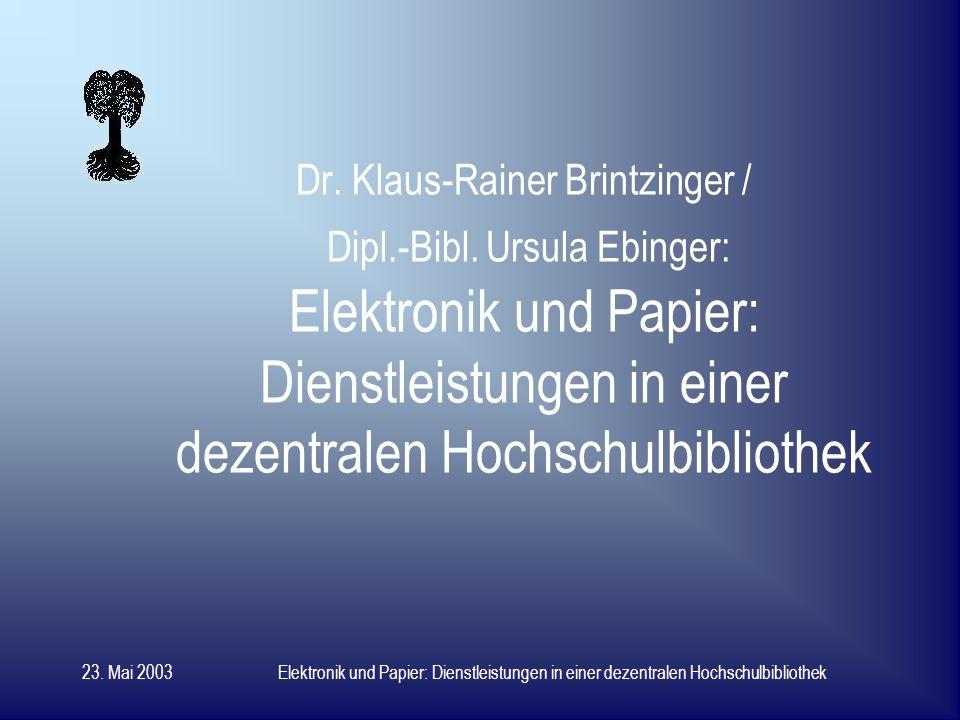 23. Mai 2003Elektronik und Papier: Dienstleistungen in einer dezentralen Hochschulbibliothek VDB- Jahresversammlung 2003 in der UB Tübingen
