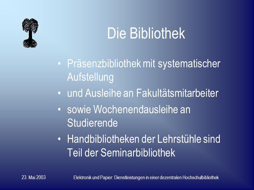 23. Mai 2003Elektronik und Papier: Dienstleistungen in einer dezentralen Hochschulbibliothek Der Bibliotheksbestand ca. 240.000 Bände (davon etwa 40.0